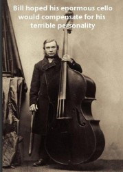 Hudební blahopřání: Bill Hoped His Enormous Cello Would Compensate For His Terrible Personality