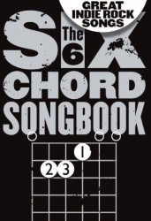The 6 Chord Songbook Of Great Indie Rock Songs (akordy na kytaru, texty písní)