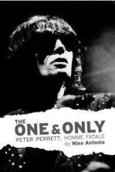 Nina Antonia: The One And Only: Peter Perrett - Homme Fatale (životopis v angličtině)