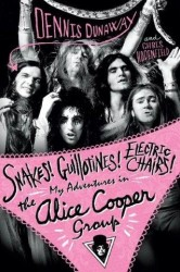 Dennis Dunaway: Snakes! Guillotines! Electric Chairs! My Adventures In The Alice Cooper Group (životopis v angličtině)