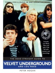 Peter Hogan: Dead Straight Guide To The Velvet Underground And Lou Reed (životopis v angličtině)