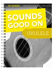 Sounds Good On Ukulele: 50 Songs Created For The Ukulele (noty, tabulatury na ukulele)