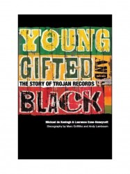 Young, Gifted And Black: The Story Of Trojan Records (životopis v angličtině)