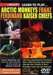 Lick Library: Learn To Play Arctic Monkeys, Franz Ferdinand And Kaiser Chiefs (DVD) (video škola hry na kytaru)